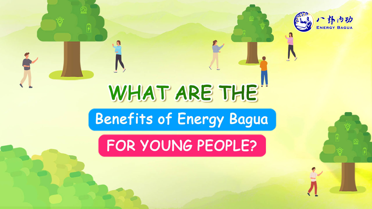 What Are the Benefits of Energy Bagua for Young People?Energy Bagua