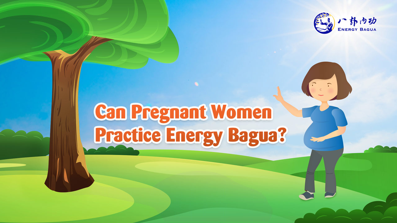 Can Pregnant Women Practice Energy Bagua ?
