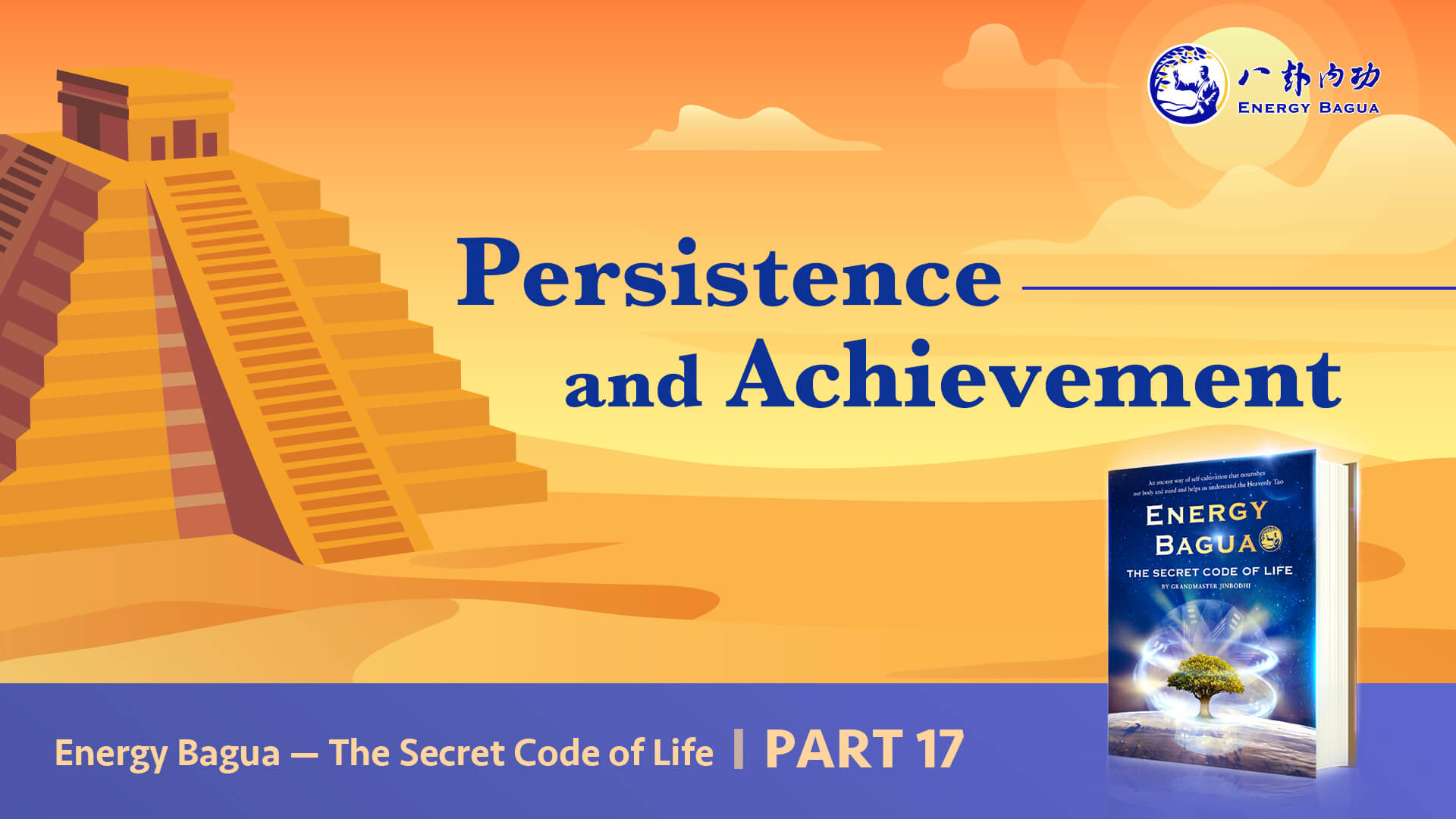 Energy Bagua - The Secret Code of Life Part 17: Persistence and Achievement