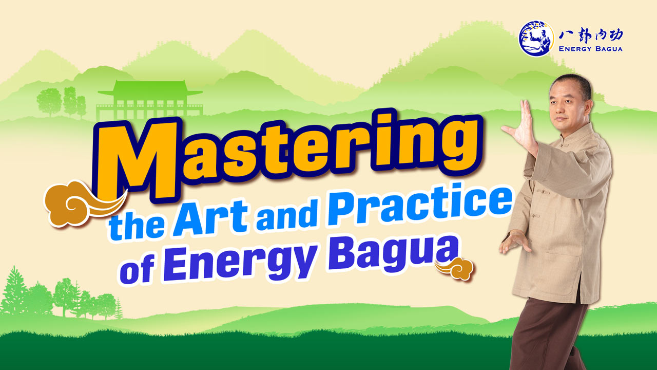Coordinating Form, Power, Mind and Qi in Energy Bagua Practices
