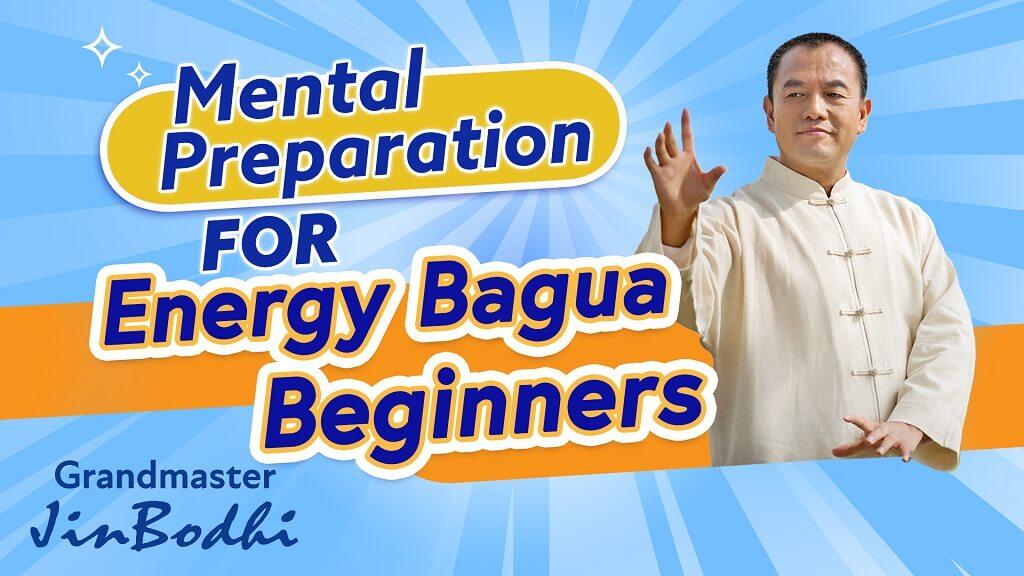 Mental Preparation for Energy Bagua Beginners